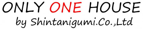 ~ONLY ONE HOUSE~ Shintanigumi.Co.,Ltd