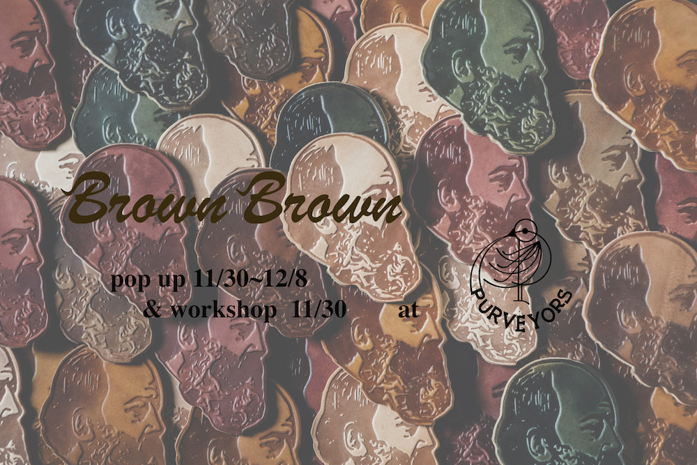 BrownBrown POP UP 11/30-12/8 and Workshop 11/30 at Purveyors