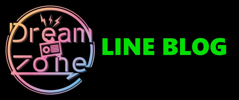 Dream Zone LINE BLOG