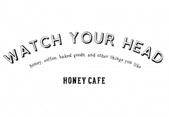 蜂蜜カフェ WATCH YOUR HEAD